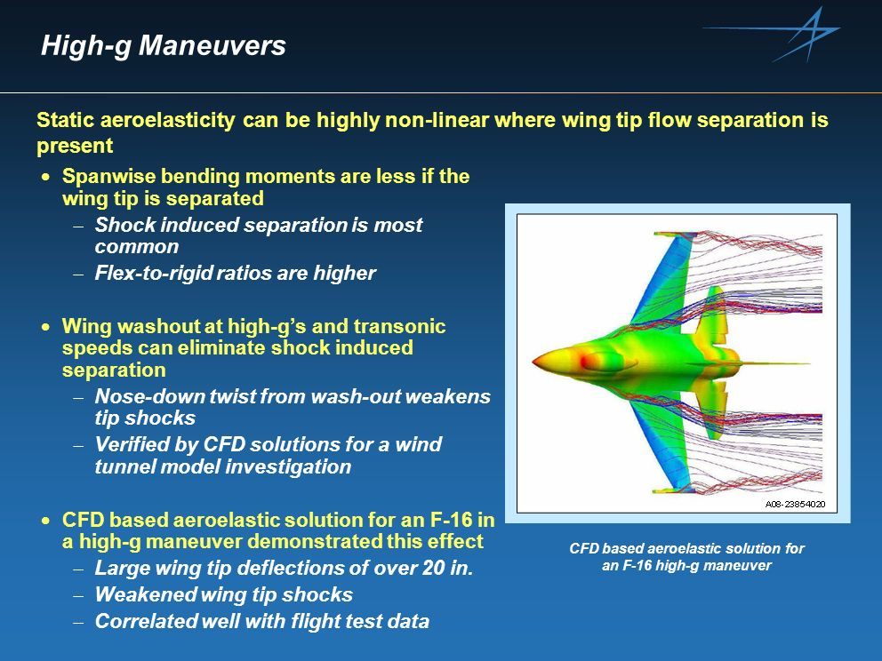 High-g Maneuvers Spanwise bending moments are less if the wing tip is separated Shock induced separation is most common Flex-to-rigid ratios are highe