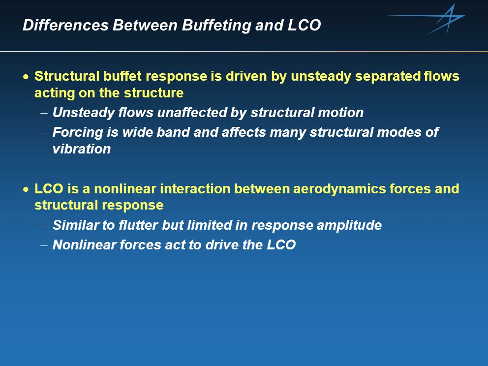Differences Between Buffeting and LCO Structural buffet response is driven by unsteady separated flows acting on the structure Unsteady flows unaffect