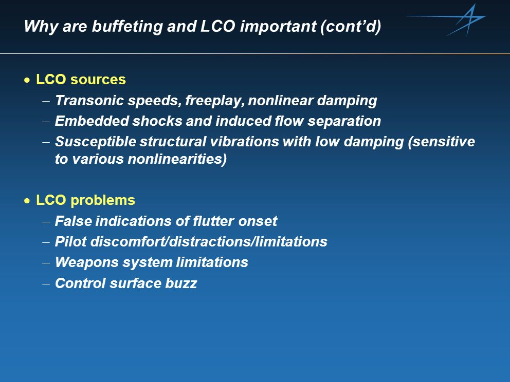 Why are buffeting and LCO important (contd) LCO sources Transonic speeds, freeplay, nonlinear damping Embedded shocks and induced flow separation Susc