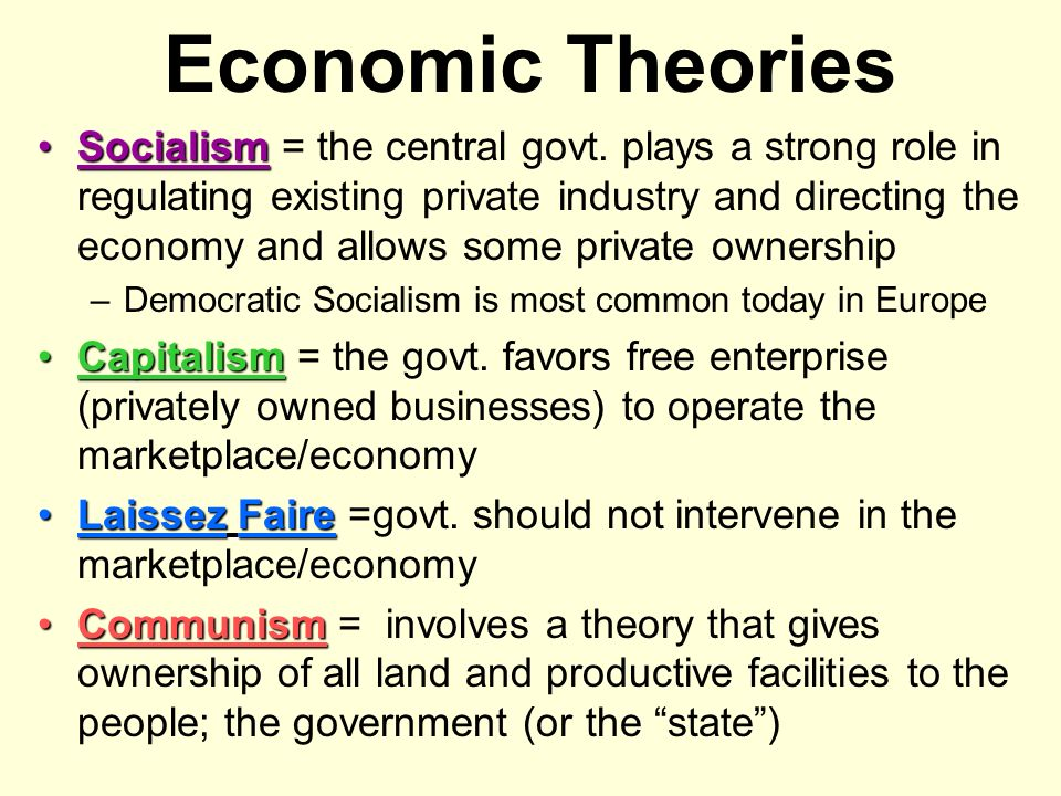 Economic Theories SocialismSocialism = the central govt. plays a strong role in regulating existing private industry and directing the economy and all