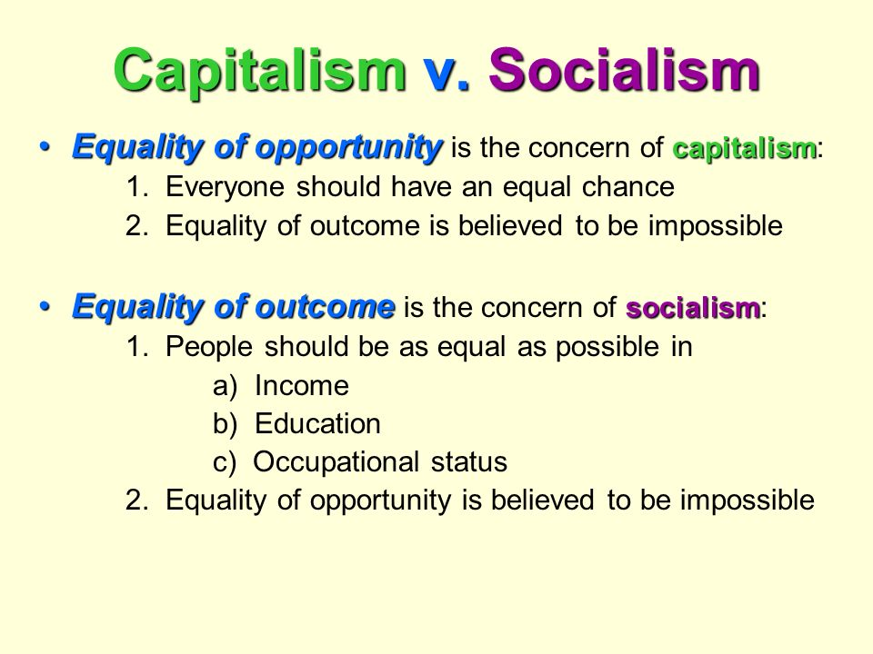 Capitalism v. Socialism Equality of opportunity capitalismEquality of opportunity is the concern of capitalism: 1. Everyone should have an equal chanc