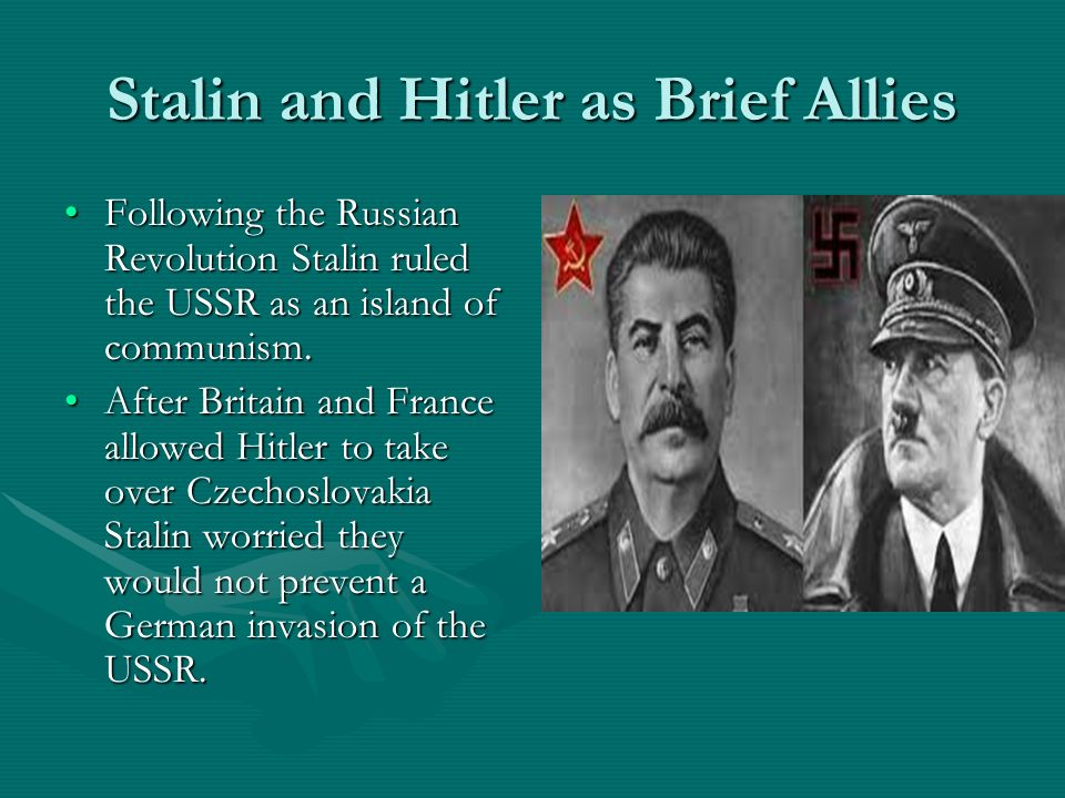 Stalin and Hitler as Brief Allies Following the Russian Revolution Stalin ruled the USSR as an island of communism.Following the Russian Revolution Stalin ruled the USSR as an island of communism.