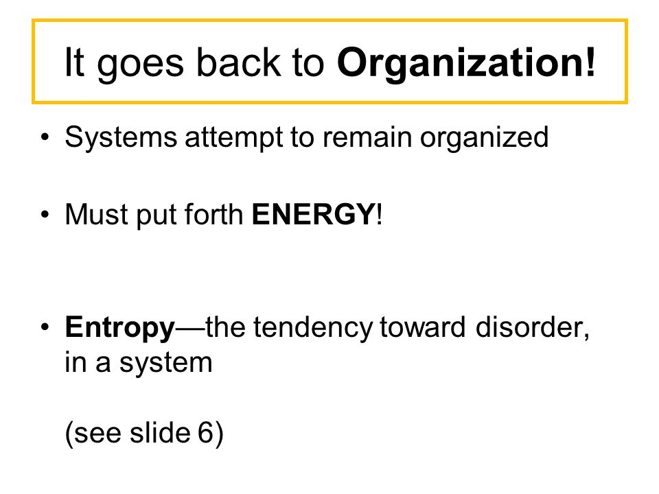 It goes back to Organization. Systems attempt to remain organized Must put forth ENERGY.