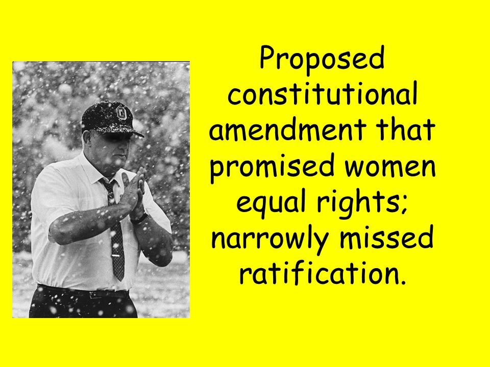 Proposed constitutional amendment that promised women equal rights; narrowly missed ratification.