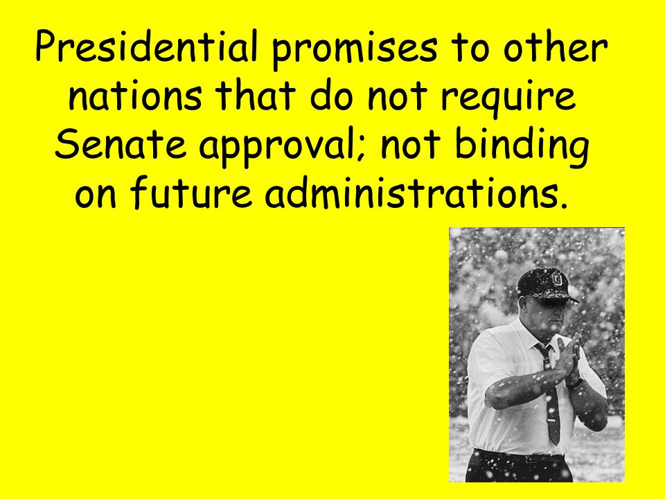 Presidential promises to other nations that do not require Senate approval; not binding on future administrations.