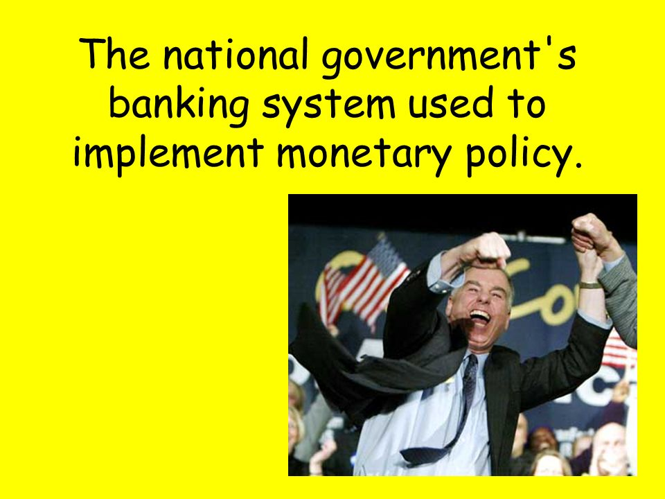 The national government s banking system used to implement monetary policy.