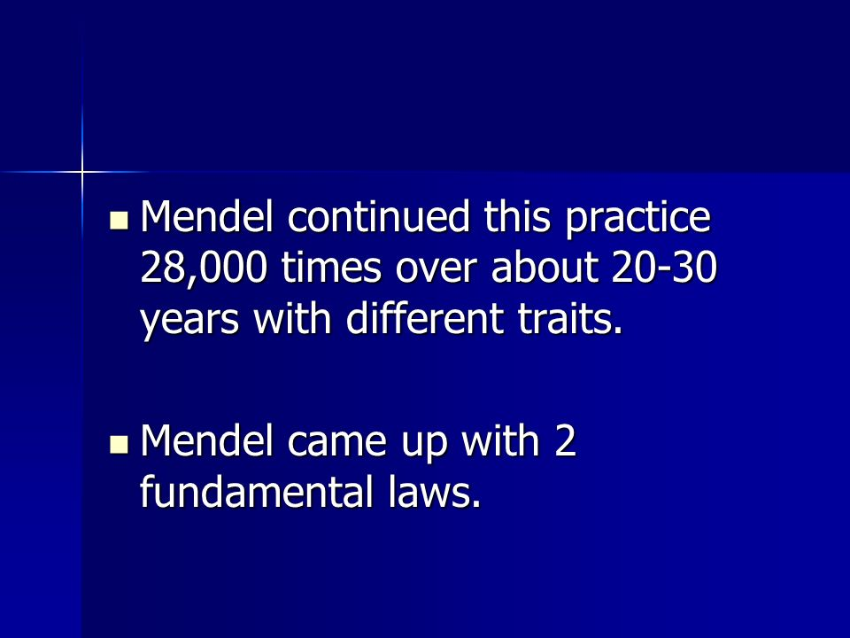Mendel continued this practice 28,000 times over about 20-30 years with different traits. Mendel continued this practice 28,000 times over about 20-30