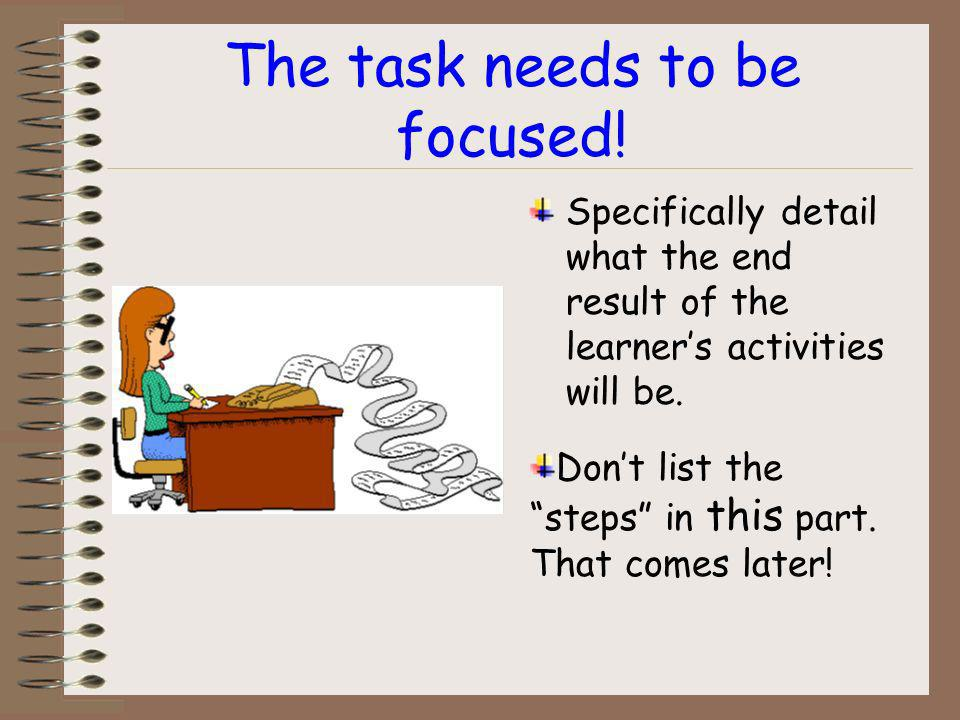 The Task...The task helps the learner focus on what needs to be done.