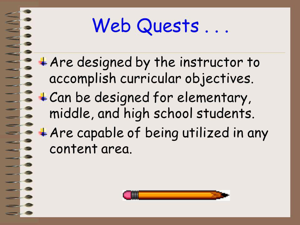 A Web Quest is... A project that requires students to locate information via the Internet. An investigative tool that can be used to research a variet