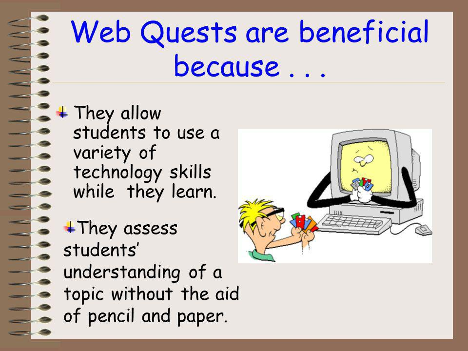 Web Quests also enhance the curriculum by... Allowing students to work individually or collectively on a learning team. Providing students with an enj
