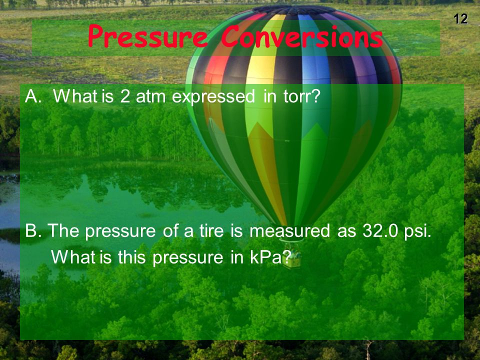 11 Pressure Conversions A. What is 475 mm Hg expressed in atm.