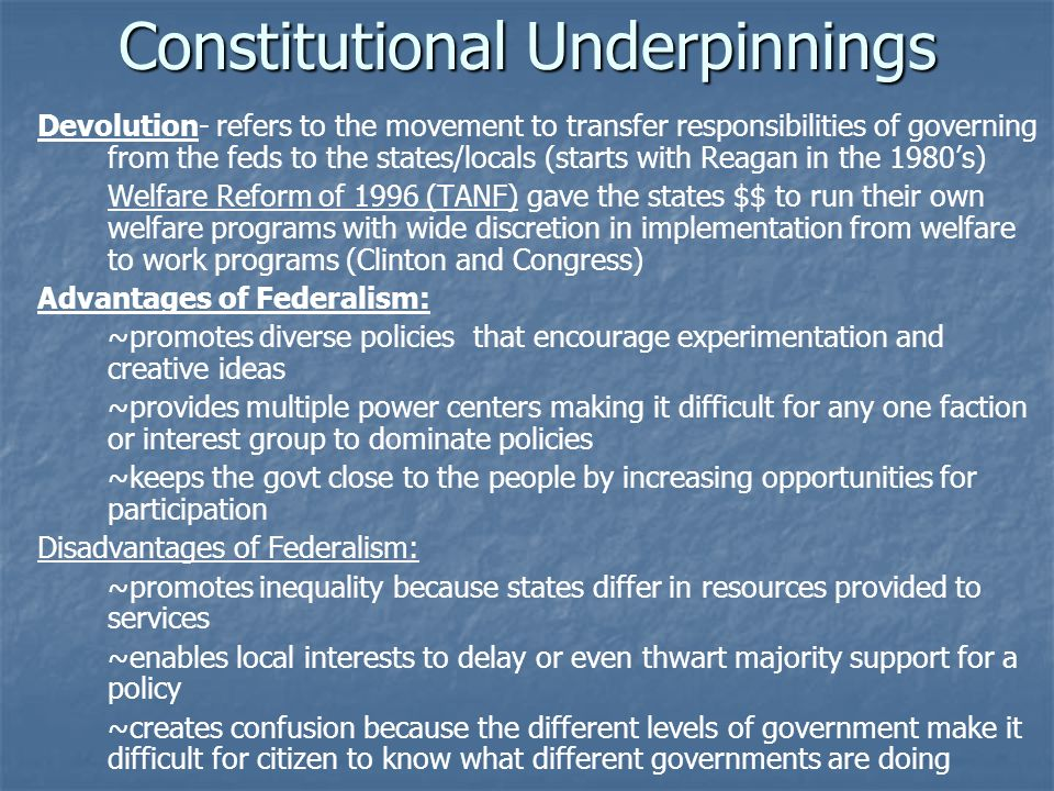 Constitutional Underpinnings Devolution- refers to the movement to transfer responsibilities of governing from the feds to the states/locals (starts w