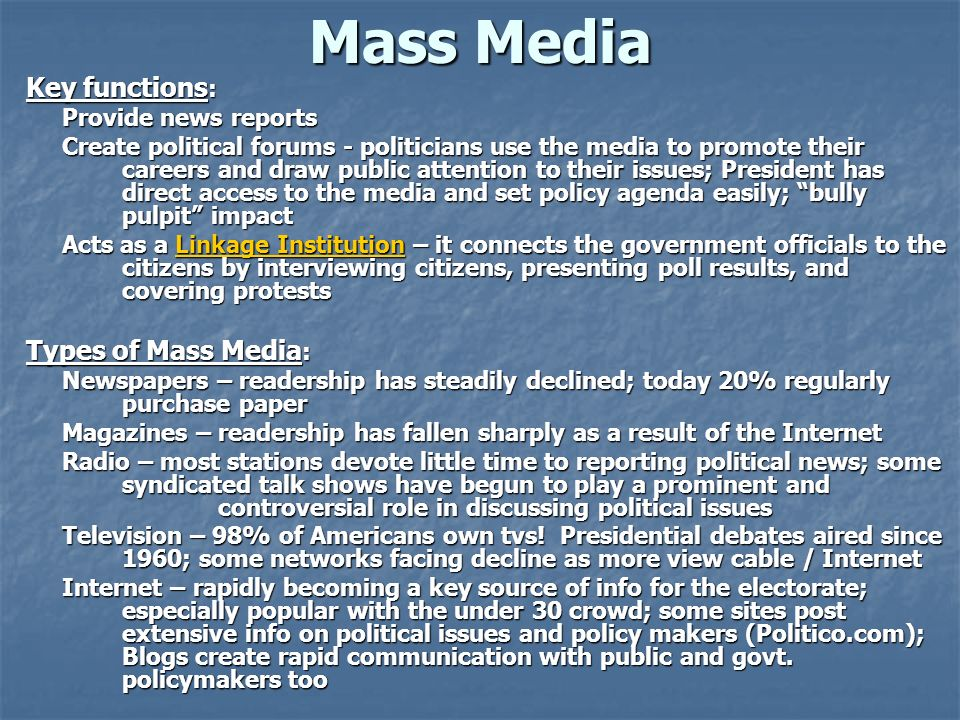 Mass Media Key functions : Provide news reports Create political forums - politicians use the media to promote their careers and draw public attention