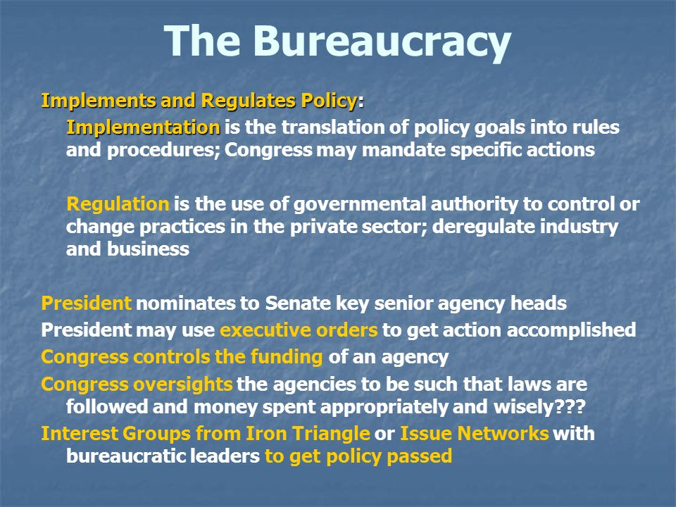 The Bureaucracy Implements and Regulates Policy: Implementation Implementation is the translation of policy goals into rules and procedures; Congress