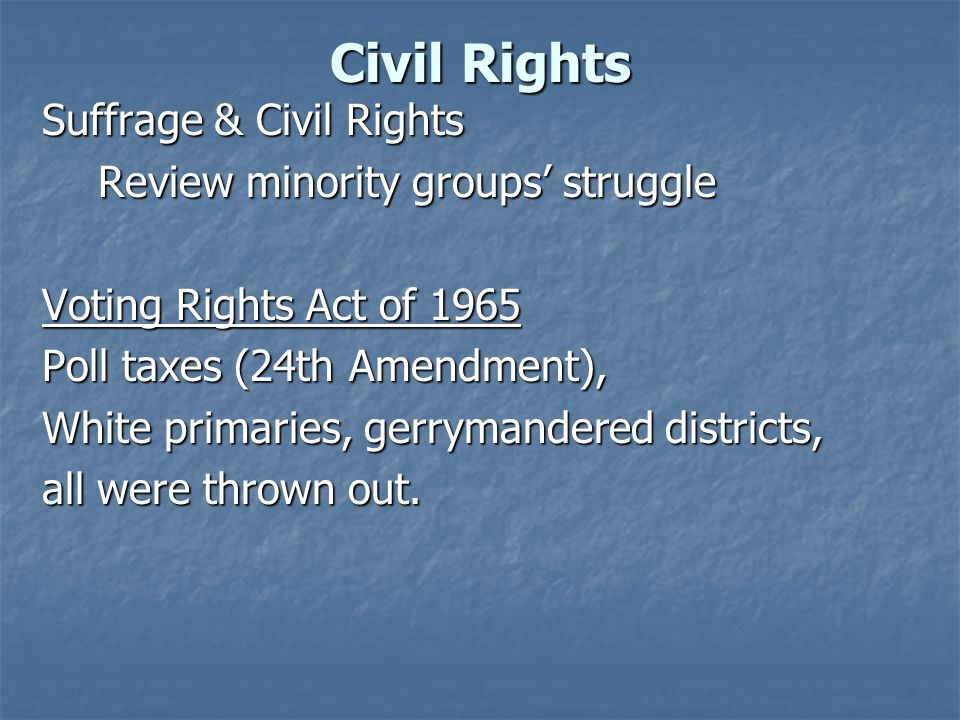Civil Rights Suffrage & Civil Rights Review minority groups struggle Voting Rights Act of 1965 Poll taxes (24th Amendment), White primaries, gerrymand