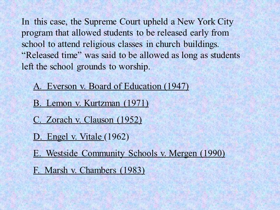 In this case, the Supreme Court upheld a New York City program that allowed students to be released early from school to attend religious classes in church buildings.