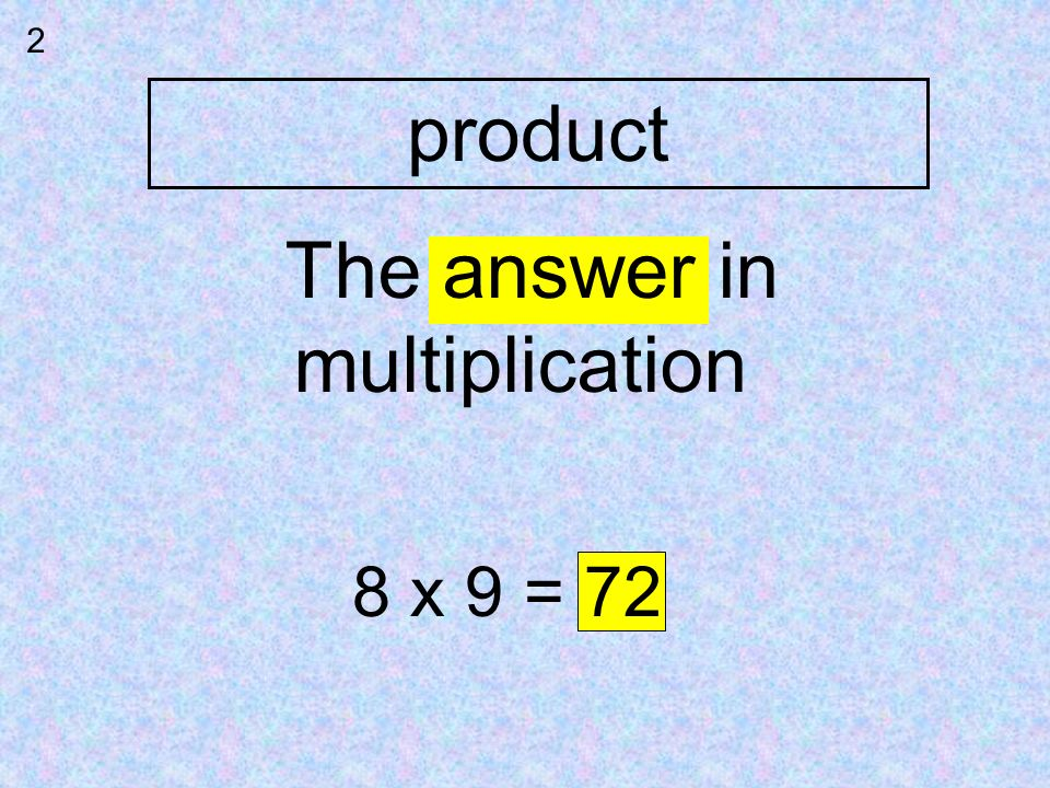 product 2 The answer in multiplication 8 x 9 = 72