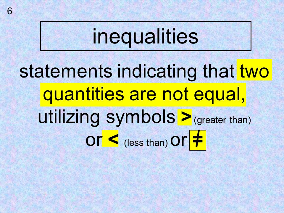 inequalities 6 statements indicating that two quantities are not equal, utilizing symbols > (greater than) or < (less than) or =