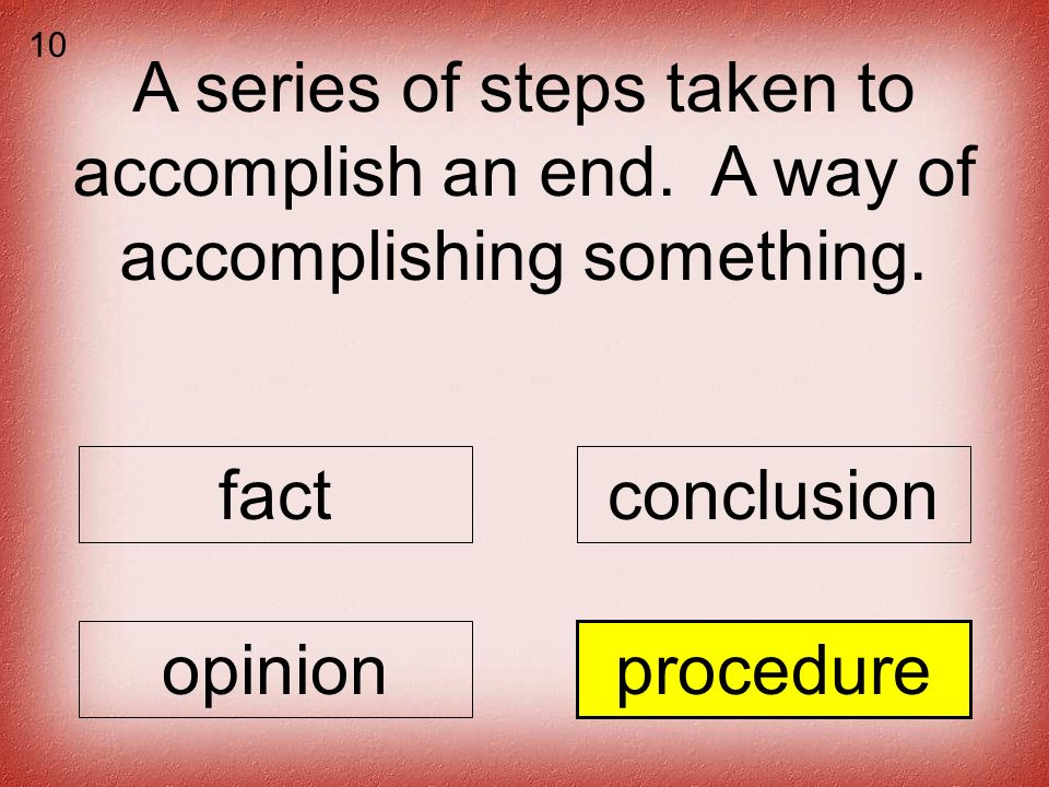 A series of steps taken to accomplish an end. A way of accomplishing something.
