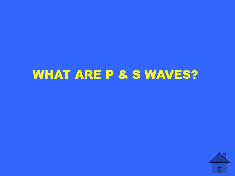 WHAT ARE P & S WAVES?