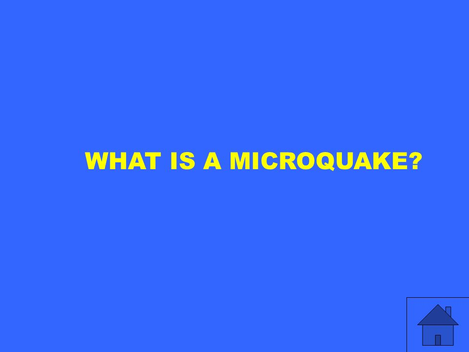 WHAT IS A MICROQUAKE?
