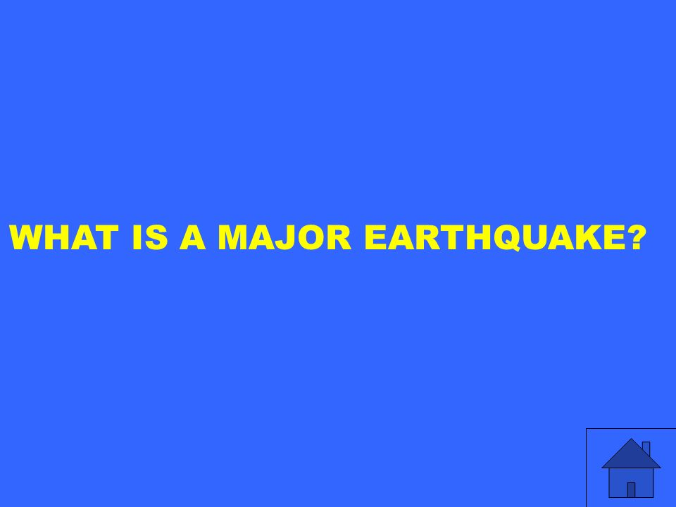 WHAT IS A MAJOR EARTHQUAKE?