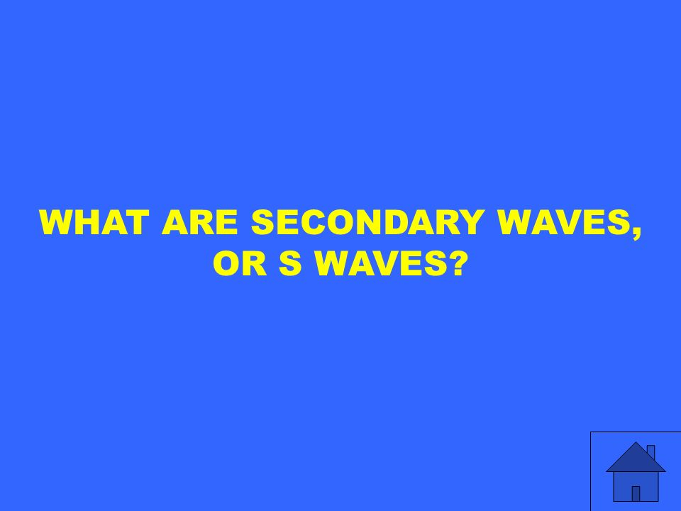 WHAT ARE SECONDARY WAVES, OR S WAVES?