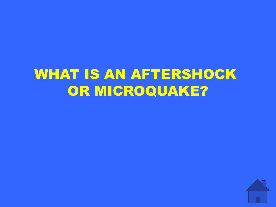 WHAT IS AN AFTERSHOCK OR MICROQUAKE?