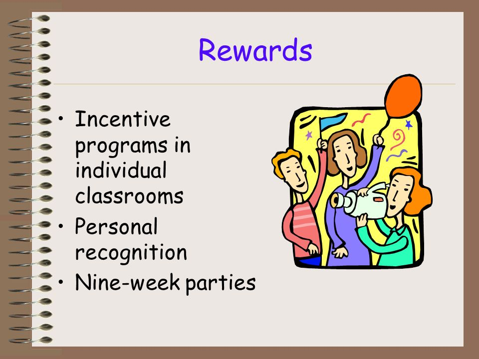 Rewards Incentive programs in individual classrooms Personal recognition Nine-week parties