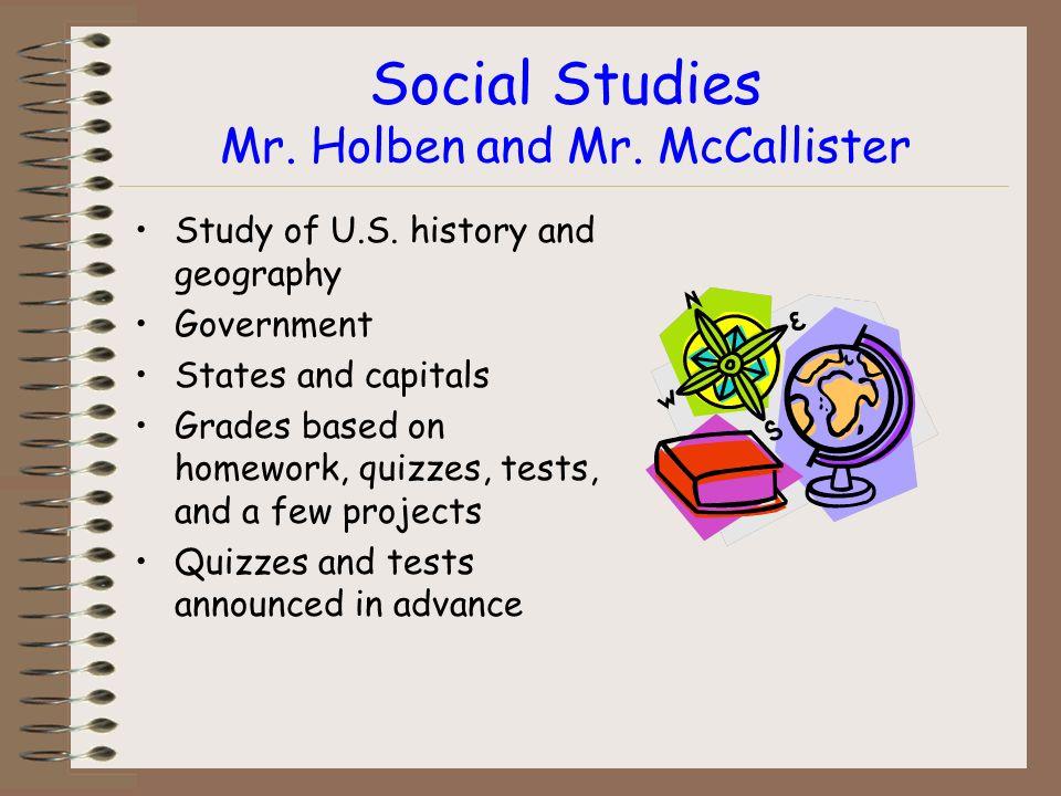 Social Studies Mr. Holben and Mr. McCallister Study of U.S.