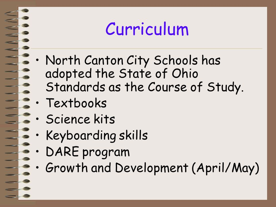 Curriculum North Canton City Schools has adopted the State of Ohio Standards as the Course of Study.