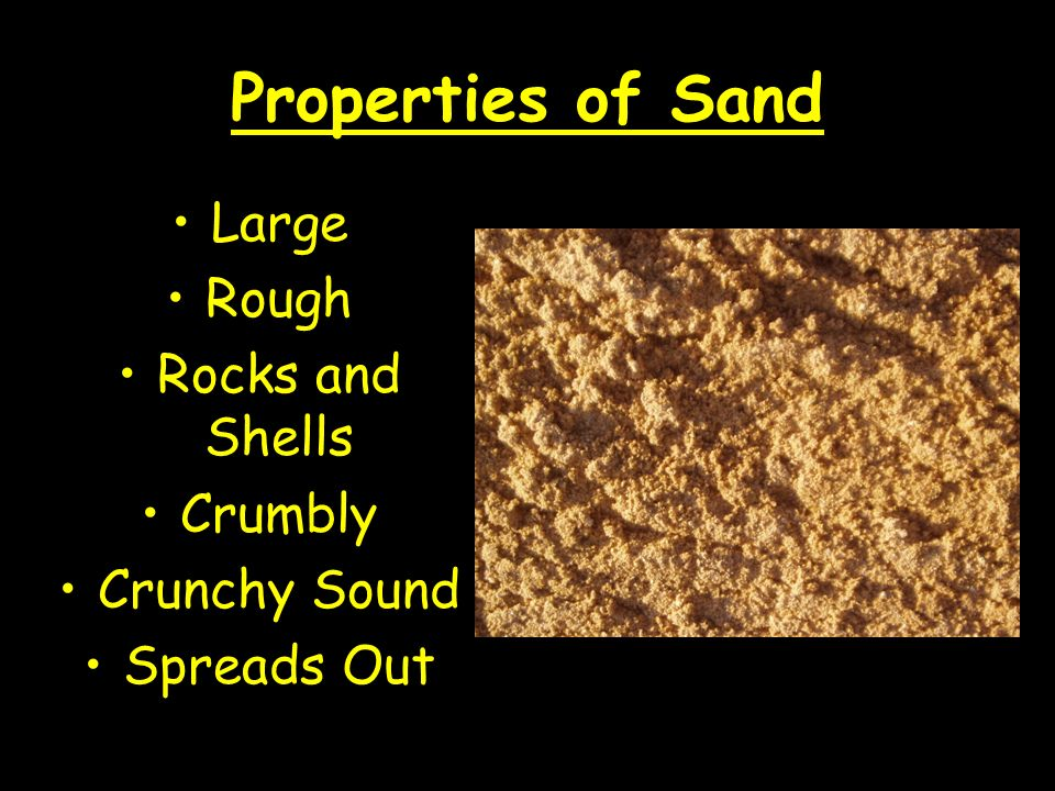 Properties of Sand Large Rough Rocks and Shells Crumbly Crunchy Sound Spreads Out