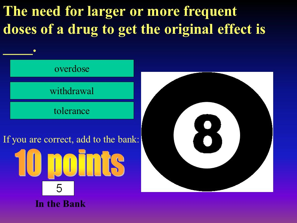 In the Bank 18 People who have a constant need for drugs even though they know the drugs are harmful have an _____.