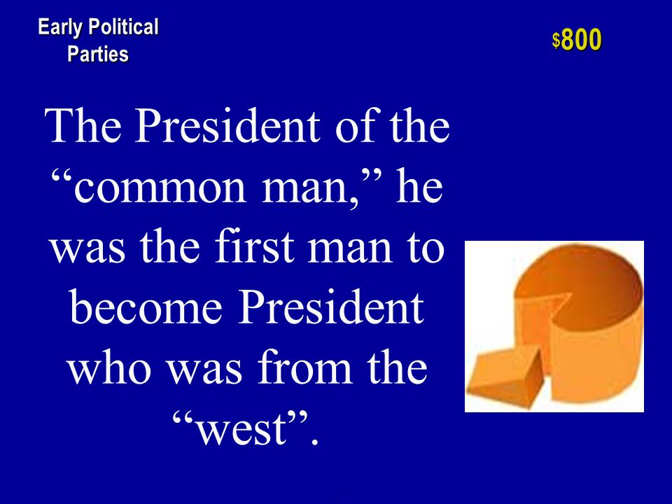 He was President during the Era of Good Feelings. h $ 600 Early Political Parties