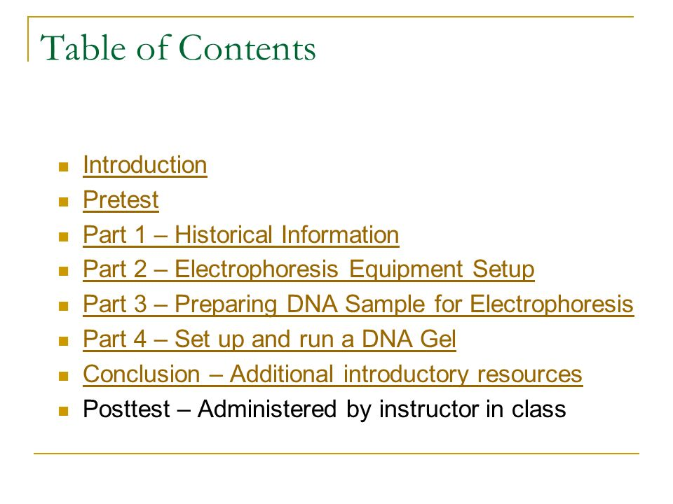 Table of Contents Introduction Pretest Part 1 – Historical Information Part 2 – Electrophoresis Equipment Setup Part 3 – Preparing DNA Sample for Elec