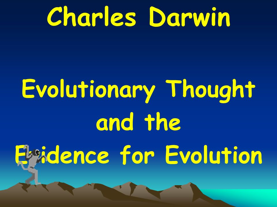 Charles Darwin Evolutionary Thought and the Evidence for Evolution