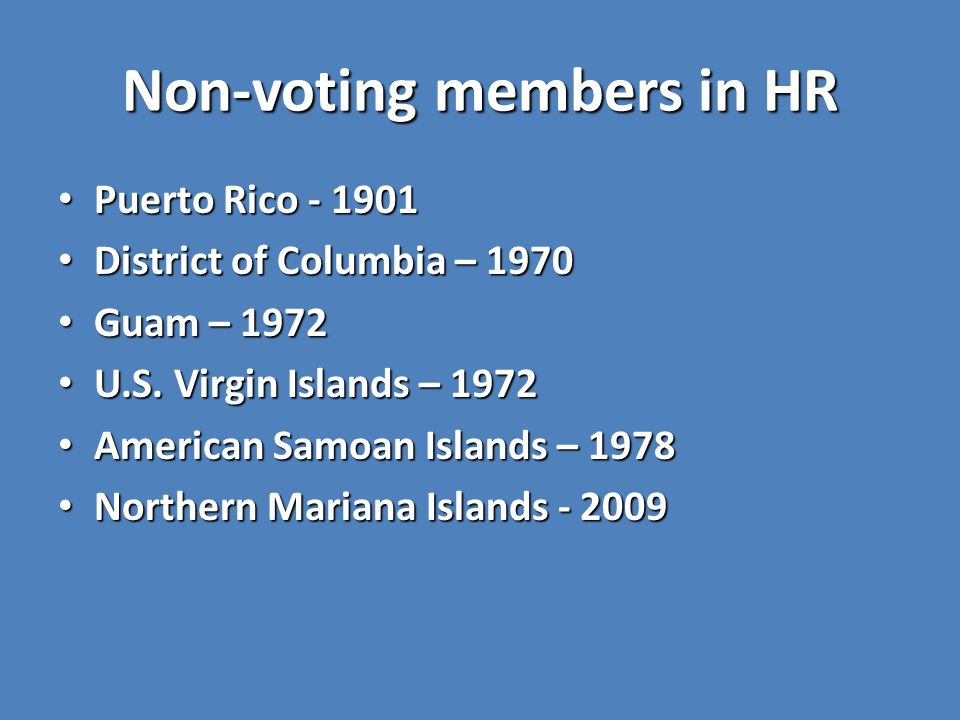 Non-voting members in HR Puerto Rico - 1901 Puerto Rico - 1901 District of Columbia – 1970 District of Columbia – 1970 Guam – 1972 Guam – 1972 U.S.