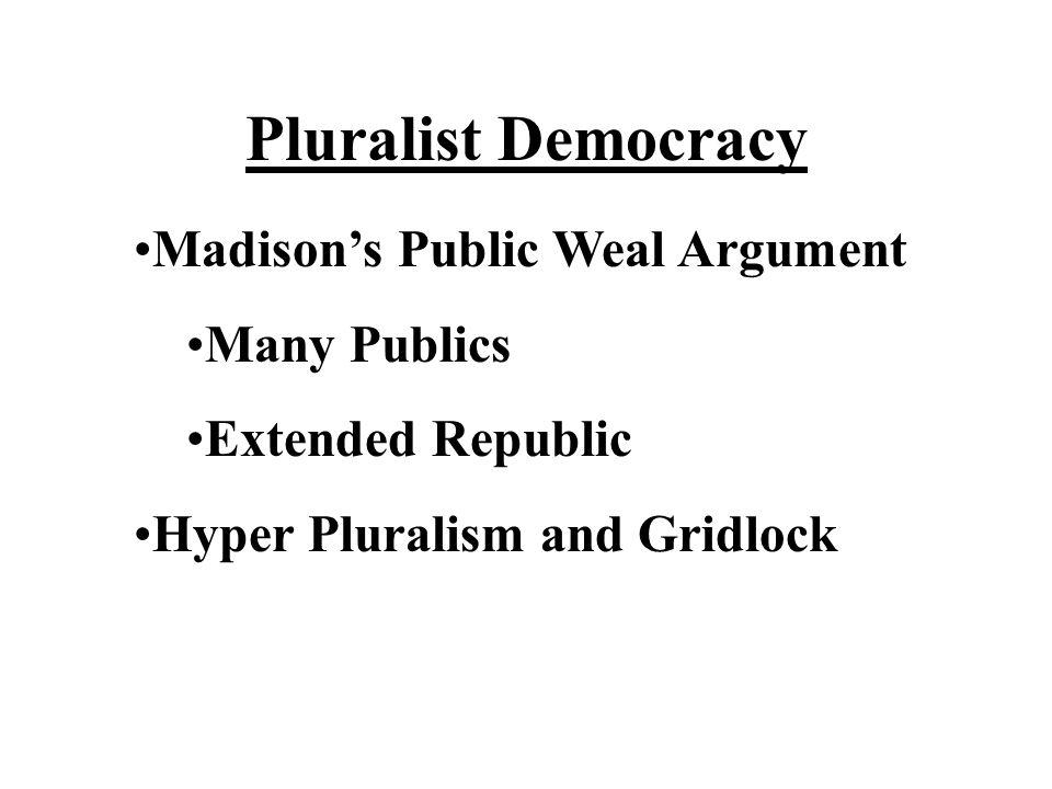 Pluralist Democracy Madisons Public Weal Argument Many Publics Extended Republic Hyper Pluralism and Gridlock
