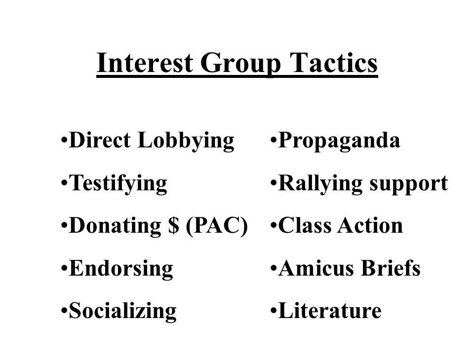 Interest Group Tactics Direct Lobbying Testifying Donating $ (PAC) Endorsing Socializing Propaganda Rallying support Class Action Amicus Briefs Litera