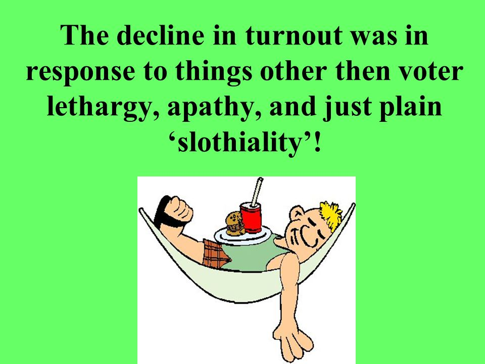 The decline in turnout was in response to things other then voter lethargy, apathy, and just plain slothiality!