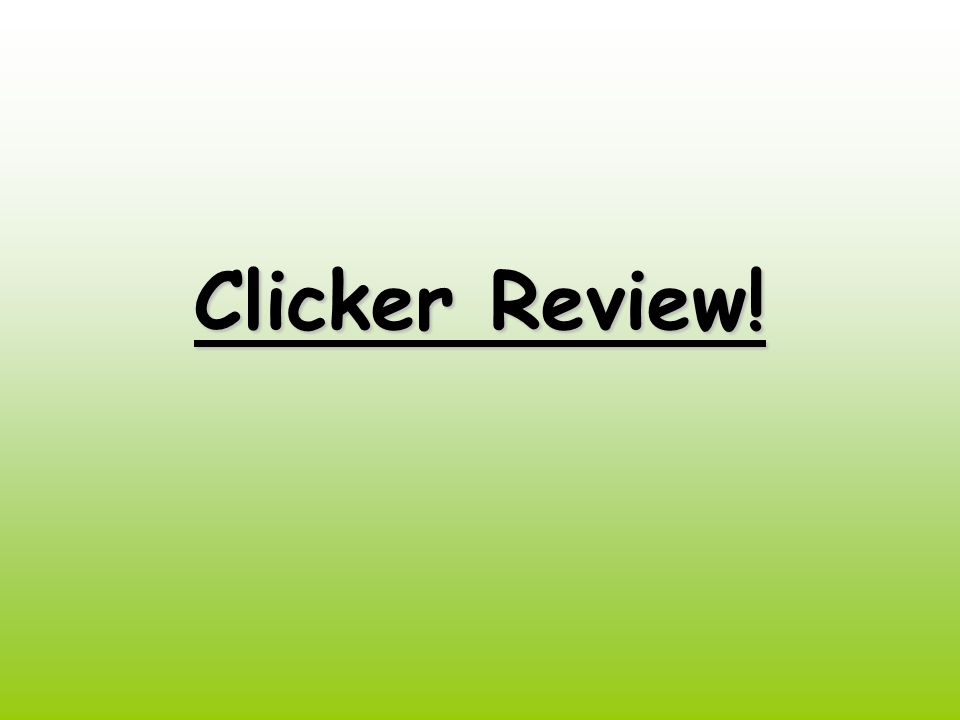 Clicker Review!
