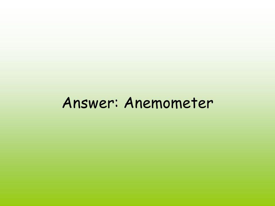 Answer: Anemometer