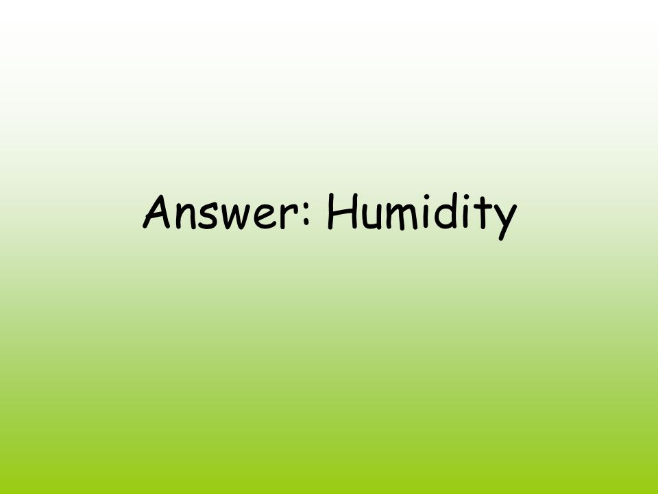 Answer: Humidity