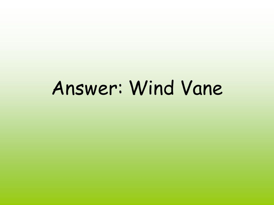 Answer: Wind Vane