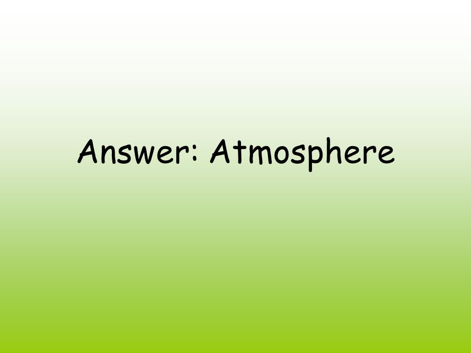 Answer: Atmosphere