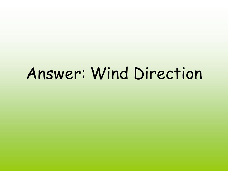 Answer: Wind Direction