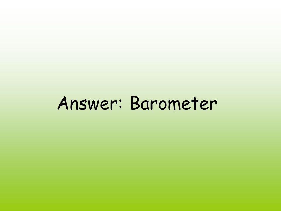Answer: Barometer