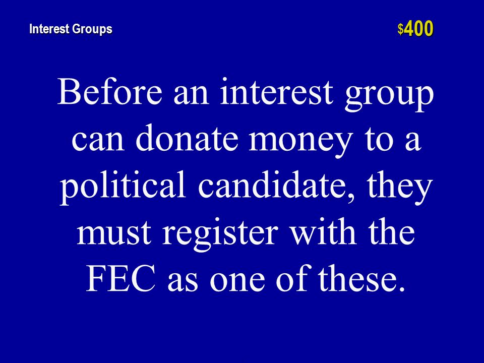 h $ 200 Interest Groups Interest groups connect the average person with the policy-making process, thus they are classified as these types of institut