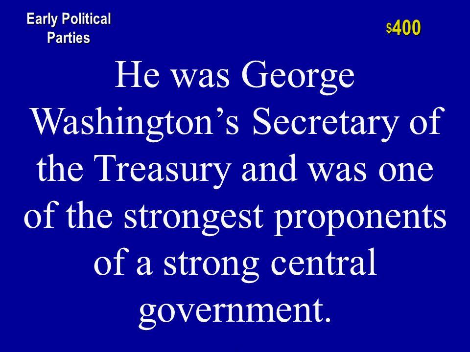 h $ 200 Early Political Parties This party, formed by Thomas Jefferson, was created to unseat those no- food Federalists.