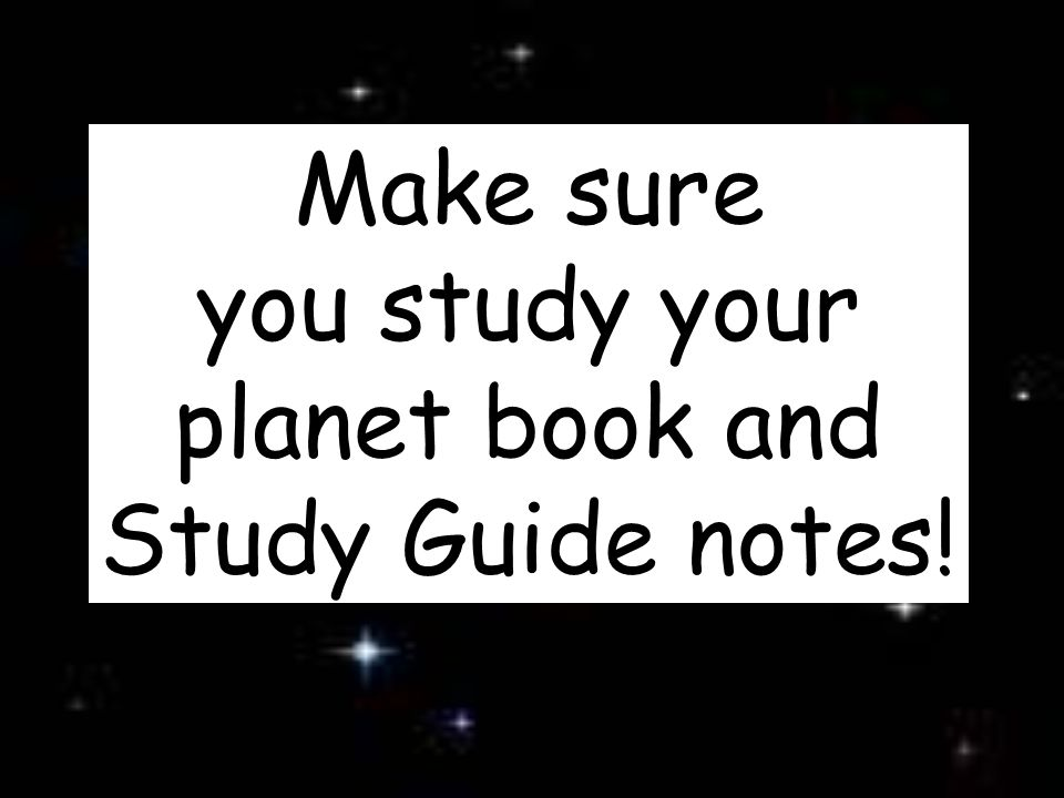 Make sure you study your planet book and Study Guide notes!